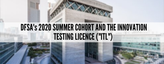 DFSA's 2020 Summer Innovation Testing Licence Programme Accepts Largest Number of Innovative Firms to Date.